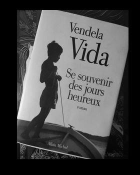 Vendela Vida – Se souvenir des jours heureux/ Ou l'utopie dubonheur