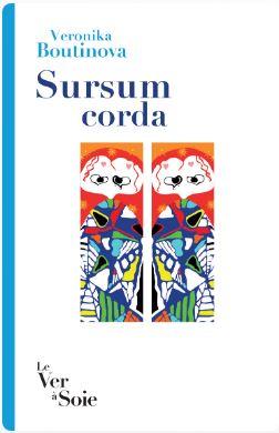 Sursum Corda – Véronika Boutinova/ Ver à soie Virginie Symianecéditrice